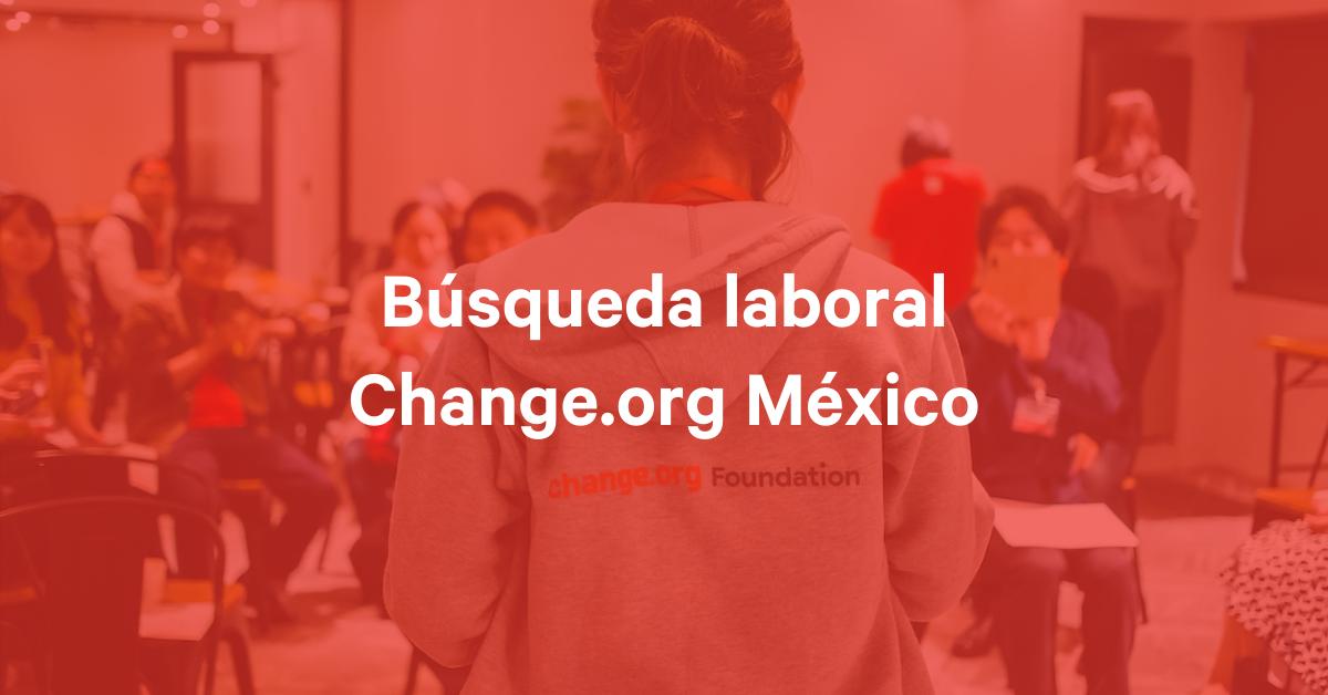 Buscamos Directora de Campañas para Change.org México
